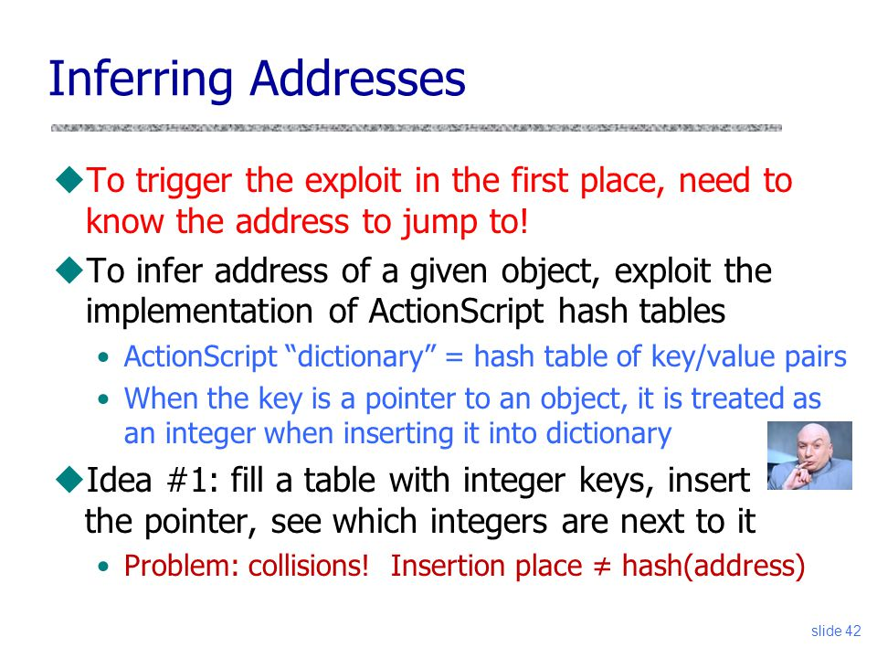 slide 42 Inferring Addresses uTo trigger the exploit in the first place, need to know the address to jump to.