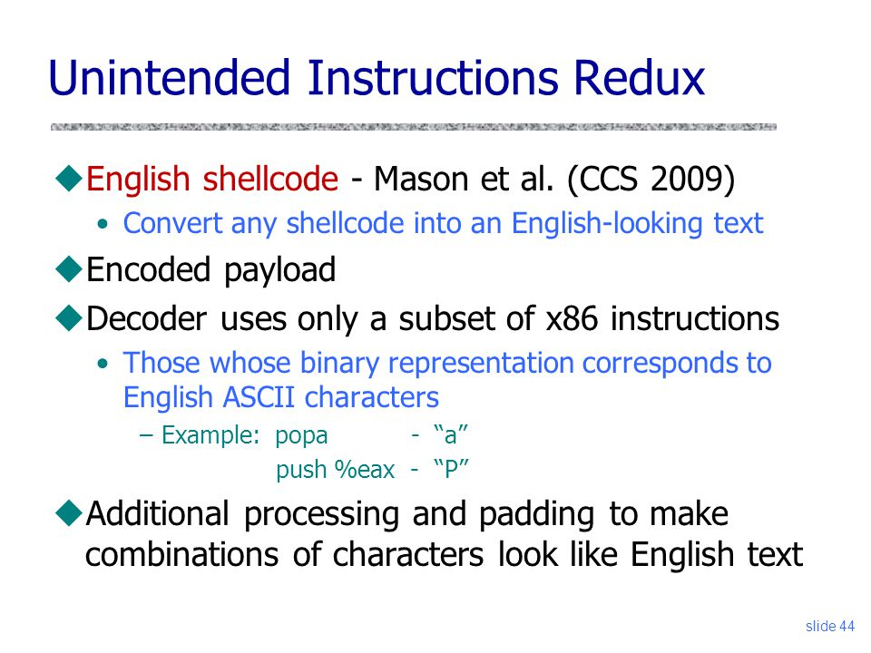 slide 44 Unintended Instructions Redux uEnglish shellcode - Mason et al.