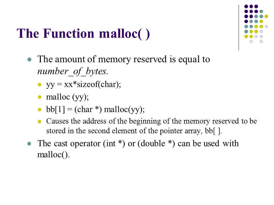 The Function malloc( ) The amount of memory reserved is equal to number_of_bytes.