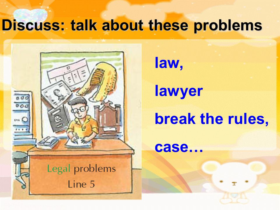 Discuss: talk about these problems law, lawyer break the rules, case…