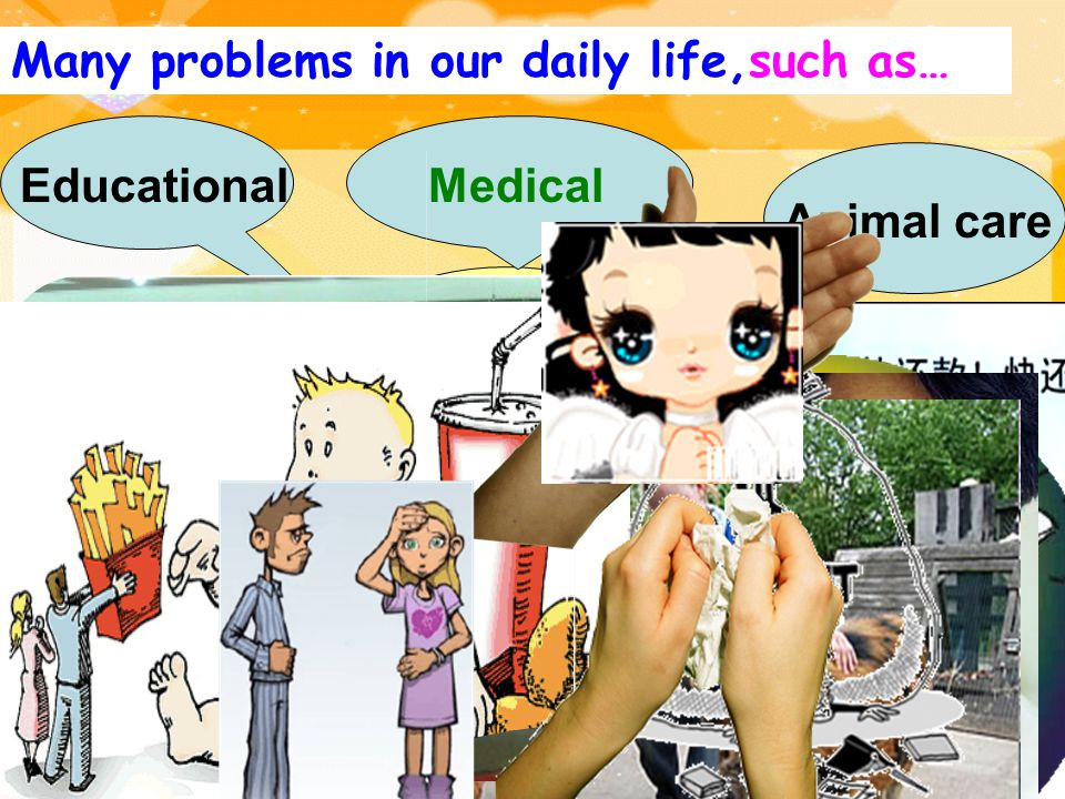 problems Animal care Medical Financial Personal Educational Health Legal Housing Many problems in our daily life,such as…