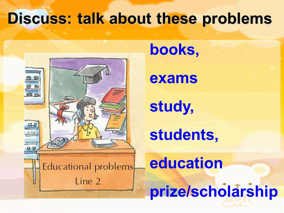 Discuss: talk about these problems books, exams study, students, education prize/scholarship