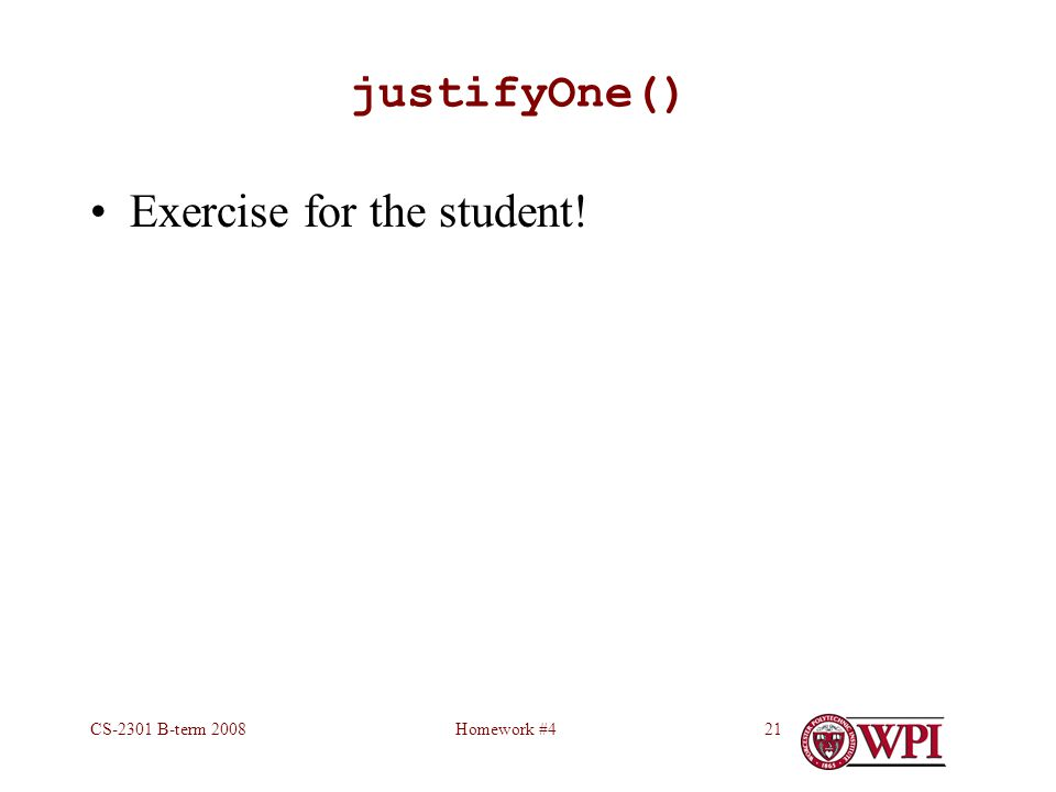 Homework #4CS-2301 B-term 200821 justifyOne() Exercise for the student!