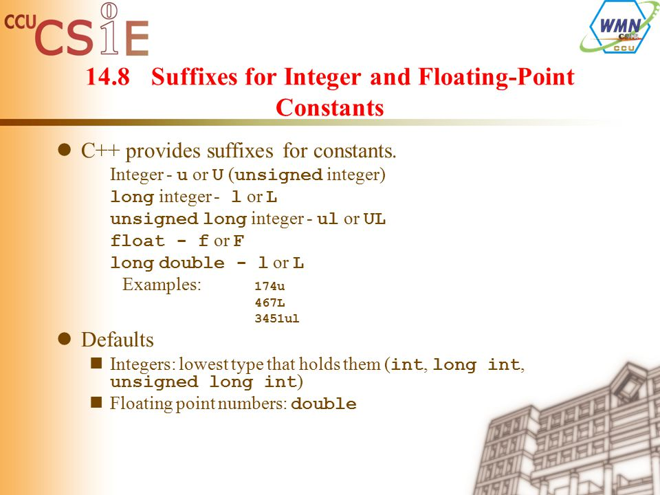 14.8Suffixes for Integer and Floating-Point Constants C++ provides suffixes for constants.