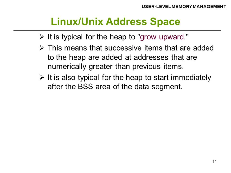 11 Linux/Unix Address Space  It is typical for the heap to