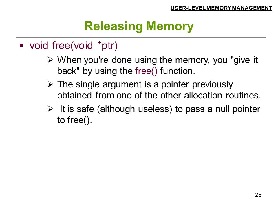 25 Releasing Memory  void free(void *ptr)  When you're done using the memory, you