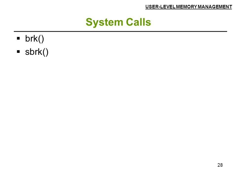 28 System Calls  brk()  sbrk() USER-LEVEL MEMORY MANAGEMENT