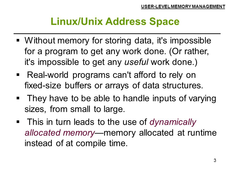 3 Linux/Unix Address Space  Without memory for storing data, it's impossible for a program to get any work done. (Or rather, it's impossible to get a