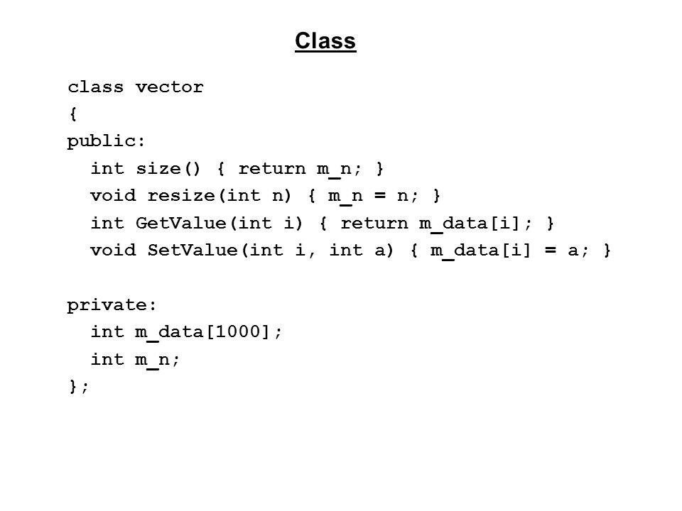 class vector { public: int size() { return m_n; } void resize(int n) { m_n = n; } int GetValue(int i) { return m_data[i]; } void SetValue(int i, int a) { m_data[i] = a; } private: int m_data[1000]; int m_n; }; Class