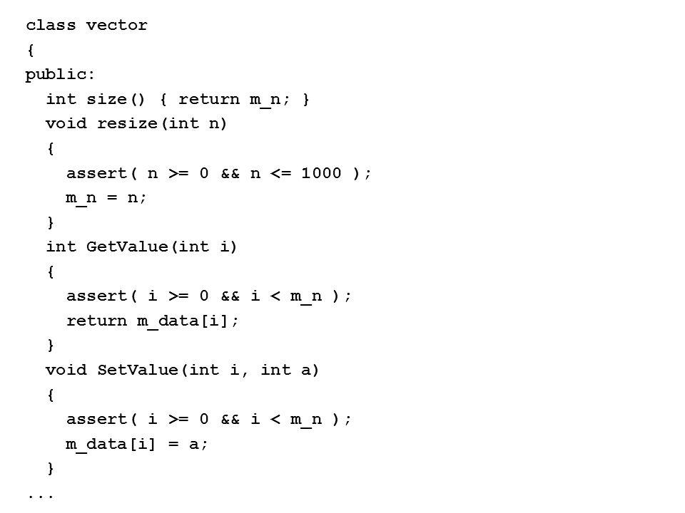 class vector { public: int size() { return m_n; } void resize(int n) { assert( n >= 0 && n <= 1000 ); m_n = n; } int GetValue(int i) { assert( i >= 0 && i < m_n ); return m_data[i]; } void SetValue(int i, int a) { assert( i >= 0 && i < m_n ); m_data[i] = a; }...