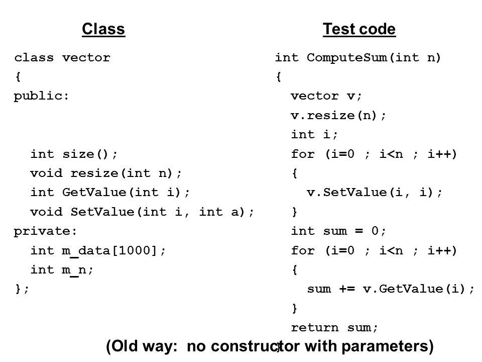 class vector { public: int size(); void resize(int n); int GetValue(int i); void SetValue(int i, int a); private: int m_data[1000]; int m_n; }; ClassT