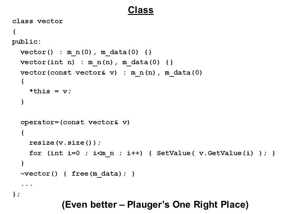 class vector { public: vector() : m_n(0), m_data(0) {} vector(int n) : m_n(n), m_data(0) {} vector(const vector& v) : m_n(n), m_data(0) { *this = v; } operator=(const vector& v) { resize(v.size()); for (int i=0 ; i<m_n ; i++) { SetValue( v.GetValue(i) ); } } ~vector() { free(m_data); }...