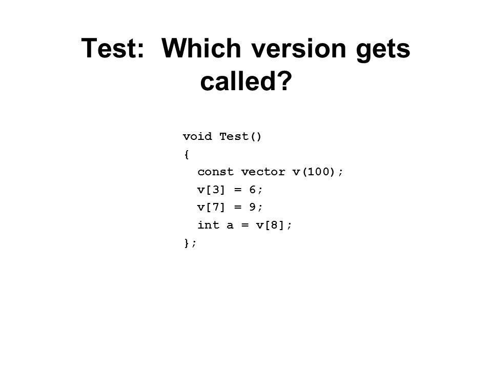 Test: Which version gets called? void Test() { const vector v(100); v[3] = 6; v[7] = 9; int a = v[8]; };