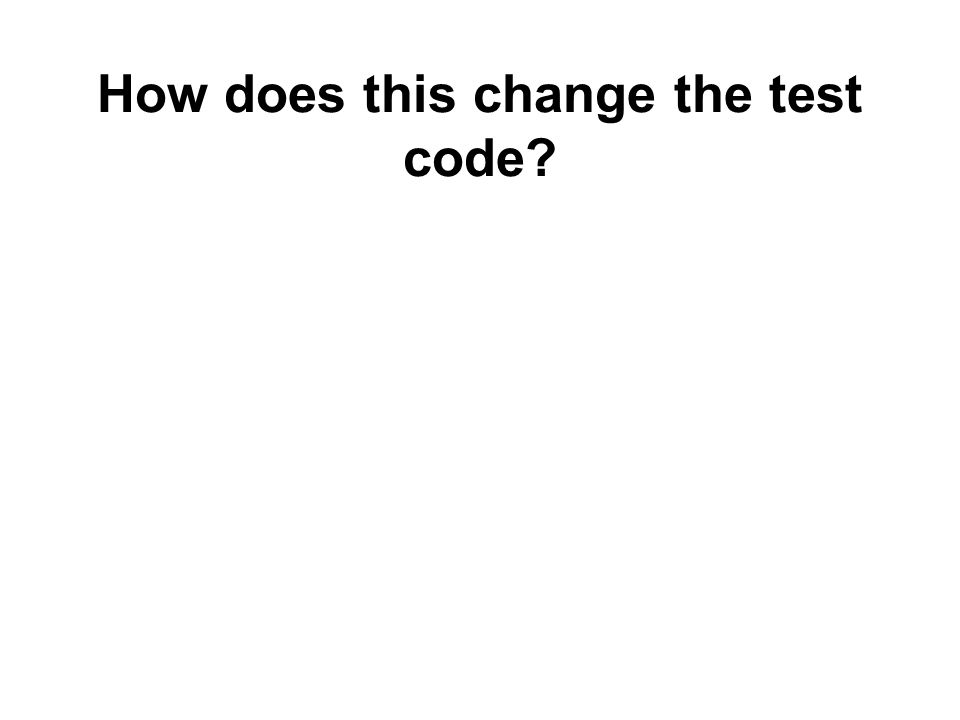 How does this change the test code