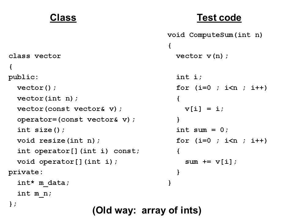 class vector { public: vector(); vector(int n); vector(const vector& v); operator=(const vector& v); int size(); void resize(int n); int operator[](in