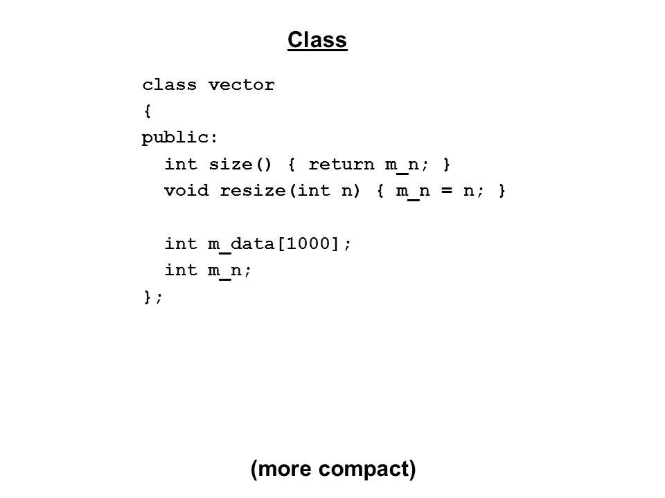 class vector { public: int size() { return m_n; } void resize(int n) { m_n = n; } int m_data[1000]; int m_n; }; Class (more compact)