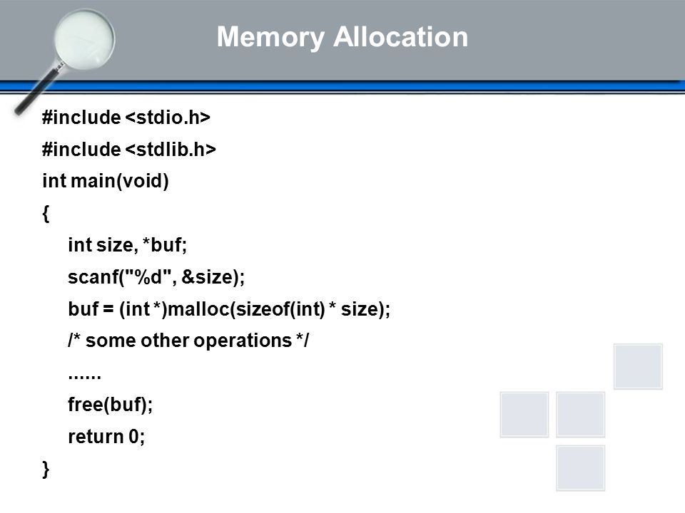 Memory Allocation #include int main(void) { int size, *buf; scanf( %d , &size); buf = (int *)malloc(sizeof(int) * size); /* some other operations */......