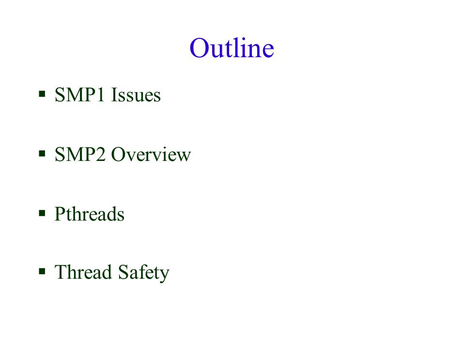 Outline  SMP1 Issues  SMP2 Overview  Pthreads  Thread Safety
