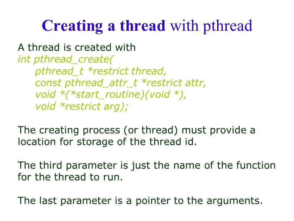 Copyright ©: Nahrstedt, Angrave, Abdelzaher 24 Creating a thread with pthread A thread is created with int pthread_create( pthread_t *restrict thread,