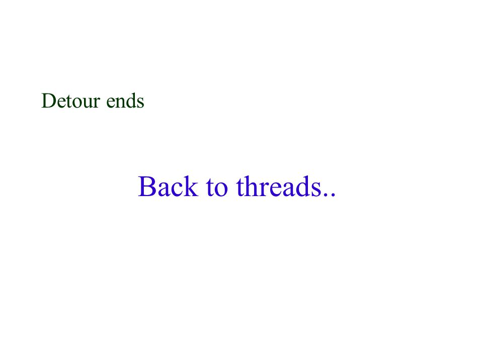 Detour ends Back to threads..