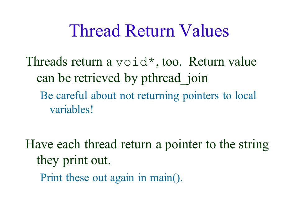 Thread Return Values Threads return a void*, too.