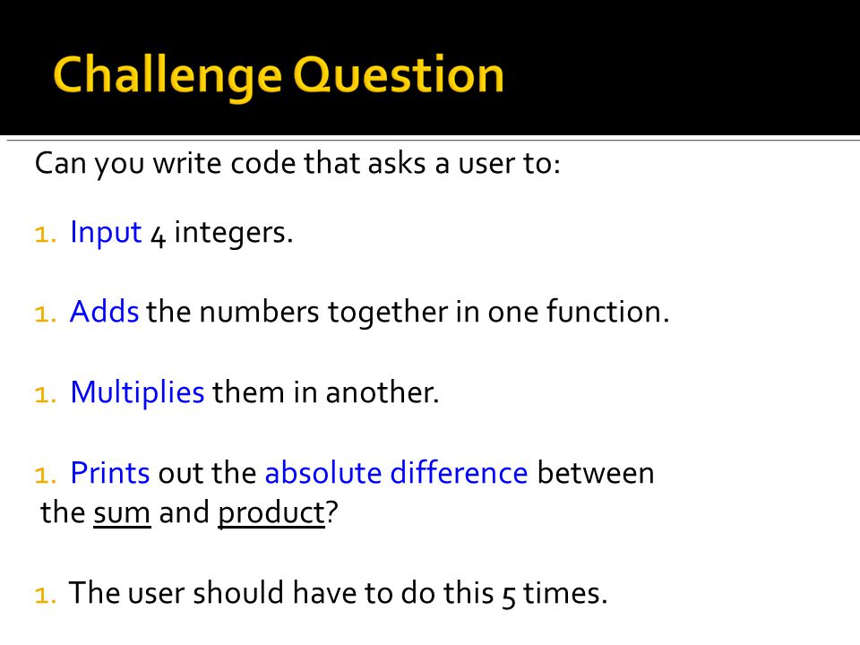 Can you write code that asks a user to: 1. Input 4 integers.