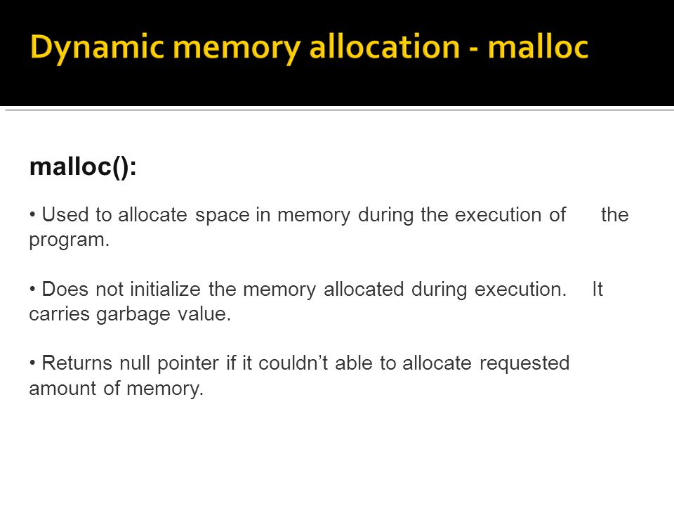 malloc(): Used to allocate space in memory during the execution of the program.