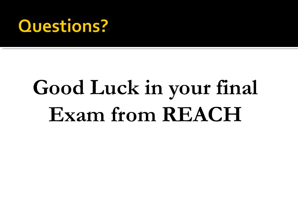 Good Luck in your final Exam from REACH