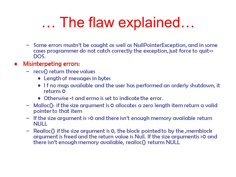 … The flaw explained… –Some errors mustn't be caught as well as NullPointerException, and in some cases programmer do not catch correctly the exceptio