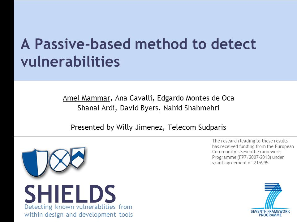 Detecting known vulnerablities from within design and development tools SHIELDS The research leading to these results has received funding from the European Community's Seventh Framework Programme (FP7/2007-2013) under grant agreement n° 215995.