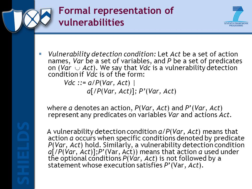 Formal representation of vulnerabilities  Vulnerability detection condition: Let Act be a set of action names, Var be a set of variables, and P be a set of predicates on (Var  Act).
