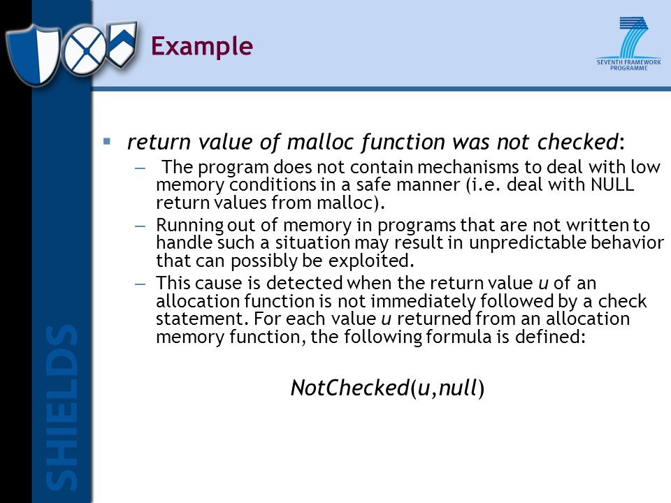  return value of malloc function was not checked: – The program does not contain mechanisms to deal with low memory conditions in a safe manner (i.e.
