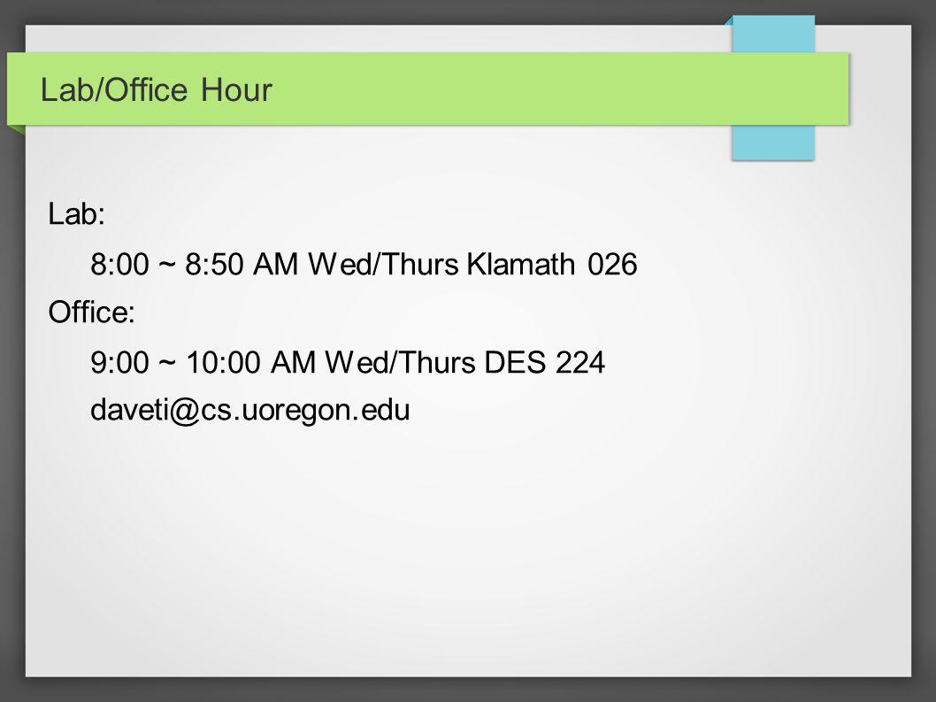 Lab/Office Hour Lab: 8:00 ~ 8:50 AM Wed/Thurs Klamath 026 Office: 9:00 ~ 10:00 AM Wed/Thurs DES 224 daveti@cs.uoregon.edu