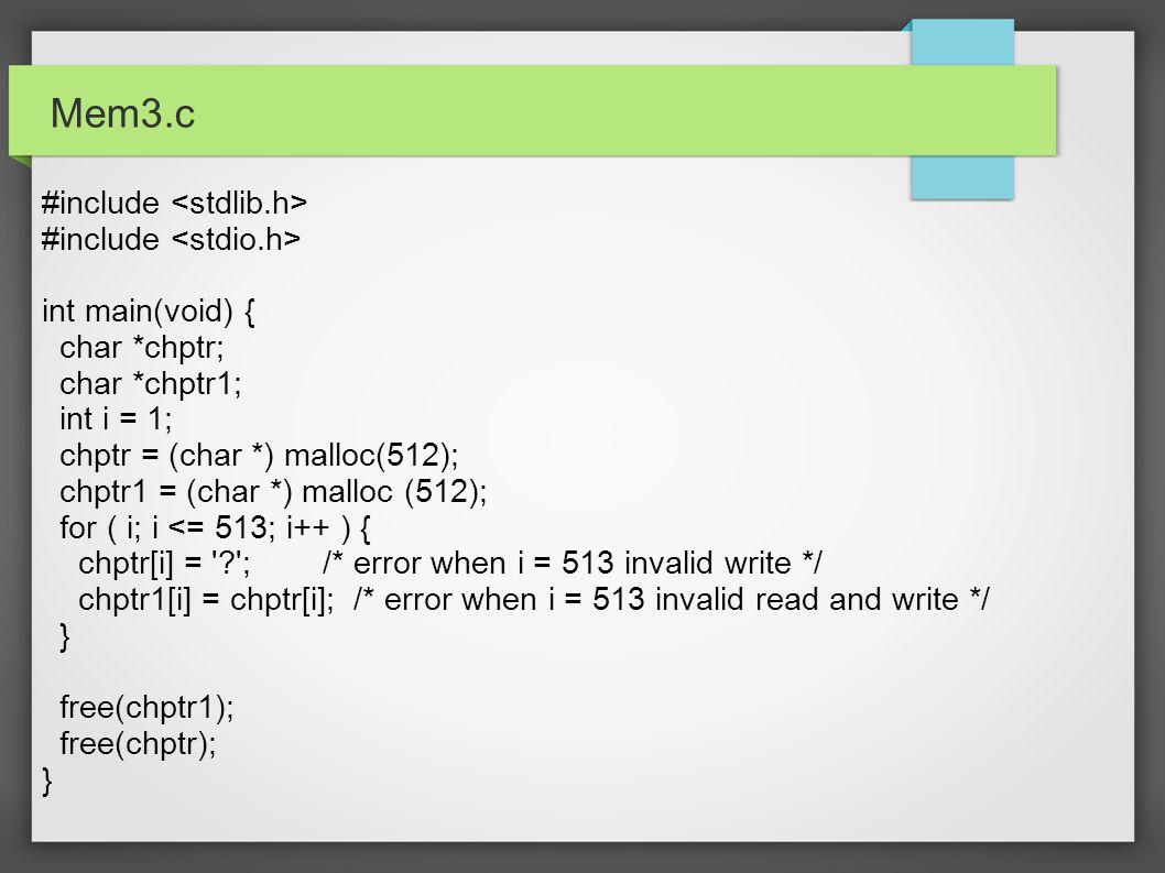 Mem3.c #include int main(void) { char *chptr; char *chptr1; int i = 1; chptr = (char *) malloc(512); chptr1 = (char *) malloc (512); for ( i; i <= 513
