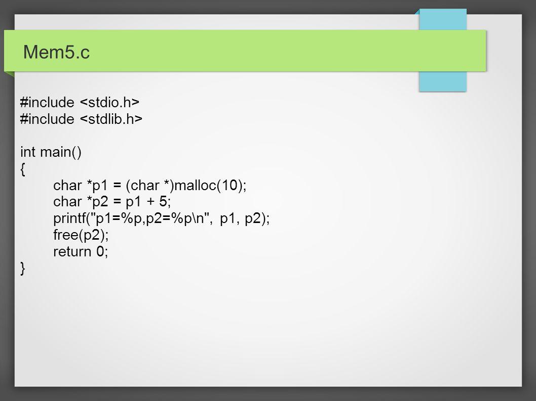 Mem5.c #include int main() { char *p1 = (char *)malloc(10); char *p2 = p1 + 5; printf(