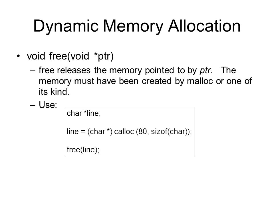 Dynamic Memory Allocation void free(void *ptr) –free releases the memory pointed to by ptr.