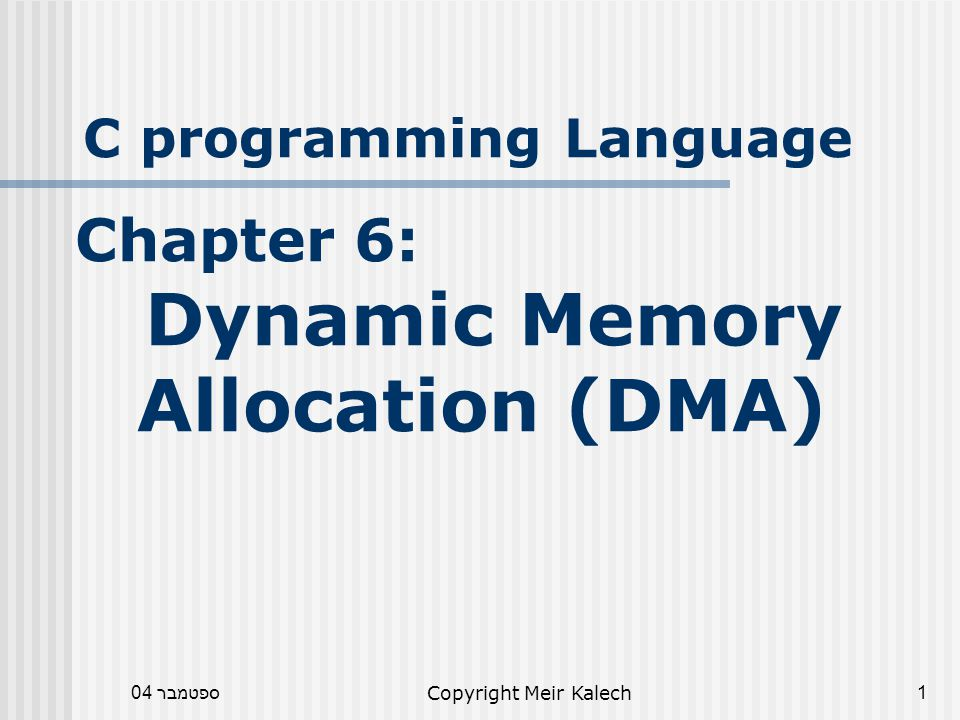 ספטמבר 04Copyright Meir Kalech22 realloc Function One of the goals of dynamic memory allocation is to enable reallocation, namely, increase/decrease the old allocation size.
