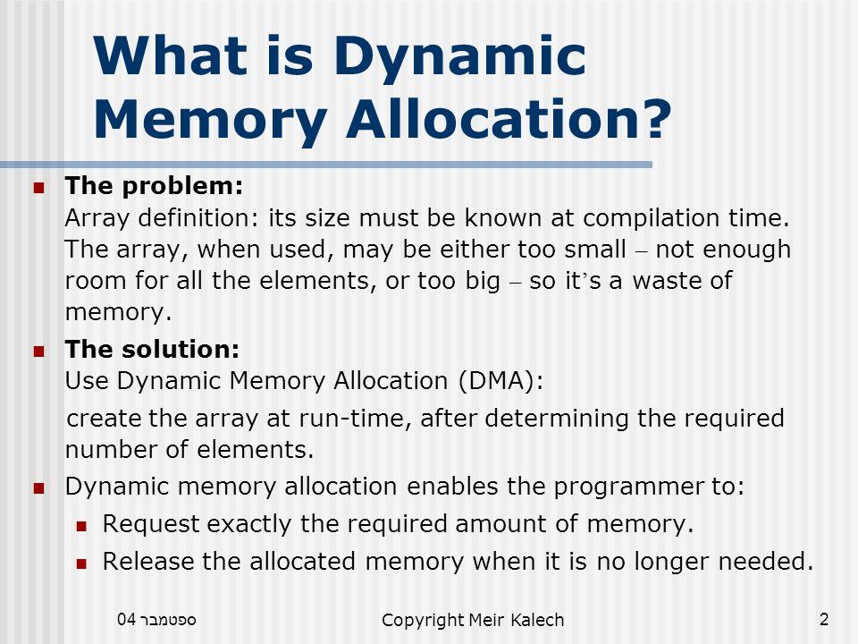 ספטמבר 04Copyright Meir Kalech3 malloc Function malloc function enables to allocate memory at run-time.