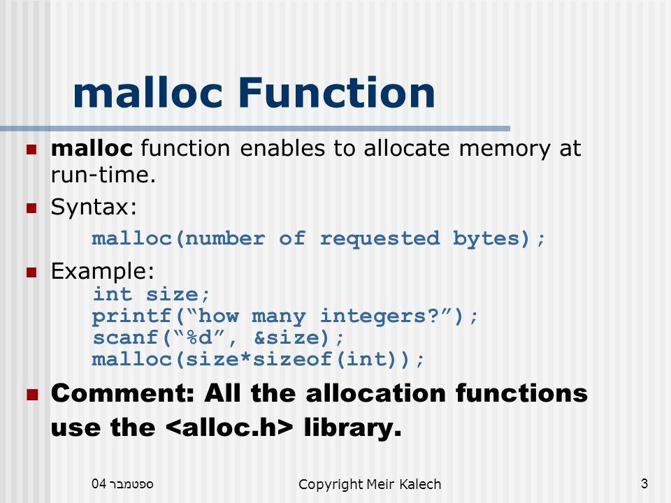 ספטמבר 04Copyright Meir Kalech4 calloc Function calloc function enables to allocate memory at run time.