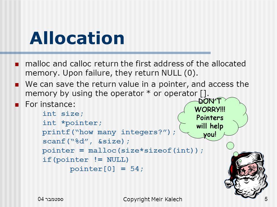 ספטמבר 04Copyright Meir Kalech36 Problem void func() { int *p; p = (int *) calloc(3,sizeof(int)); } void main() { func(); // how to use p here??.