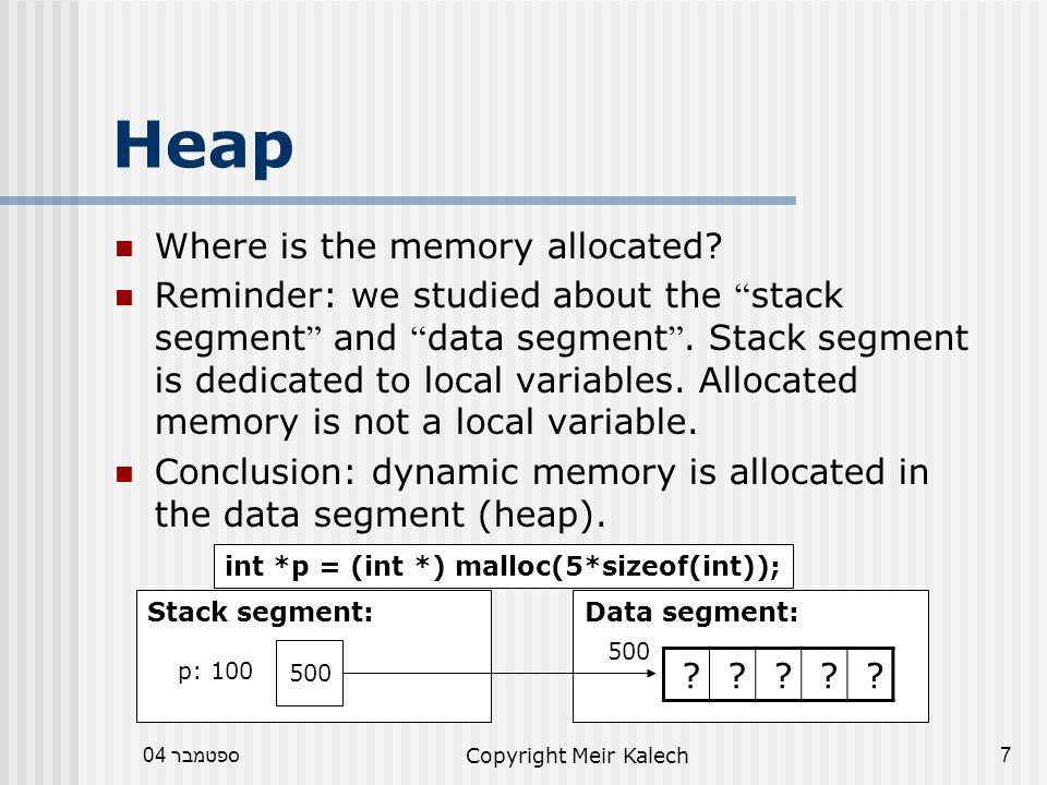 ספטמבר 04Copyright Meir Kalech8 Comment BE CAREFUL: A pointer that points to allocated memory can be mistakenly assigned to another memory address.