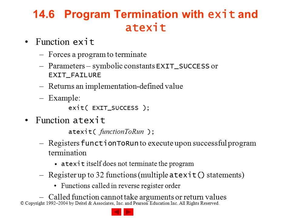 © Copyright 1992–2004 by Deitel & Associates, Inc. and Pearson Education Inc. All Rights Reserved. 14.6 Program Termination with exit and atexit Funct