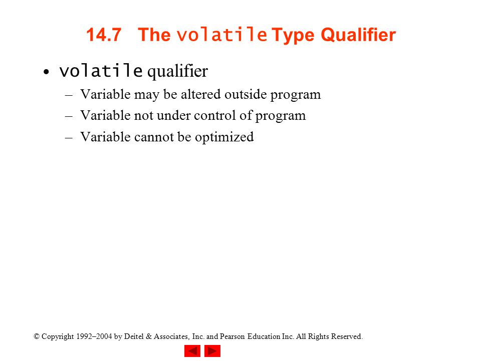© Copyright 1992–2004 by Deitel & Associates, Inc. and Pearson Education Inc. All Rights Reserved. 14.7 The volatile Type Qualifier volatile qualifier