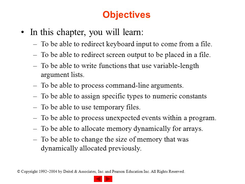 © Copyright 1992–2004 by Deitel & Associates, Inc. and Pearson Education Inc. All Rights Reserved. Objectives In this chapter, you will learn: –To be