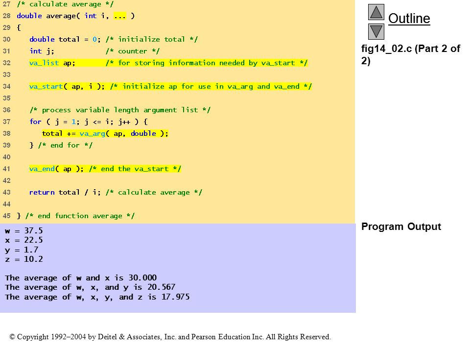 Outline © Copyright 1992–2004 by Deitel & Associates, Inc. and Pearson Education Inc. All Rights Reserved. fig14_02.c (Part 2 of 2) Program Output w =