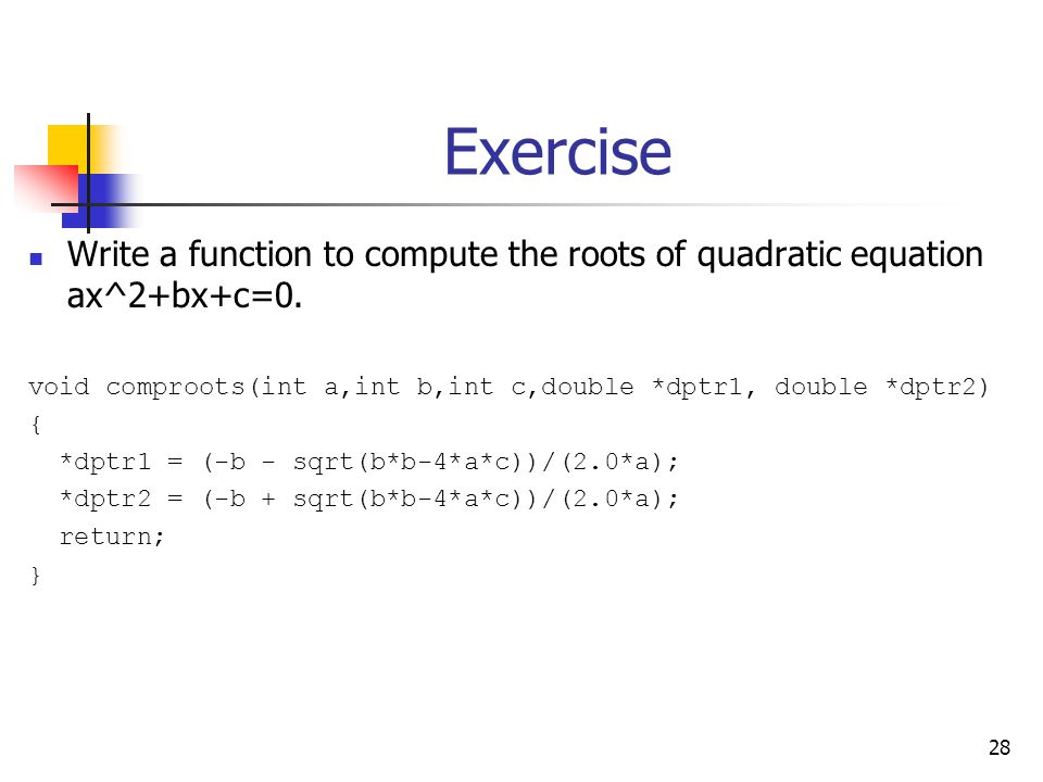 28 Exercise Write a function to compute the roots of quadratic equation ax^2+bx+c=0.