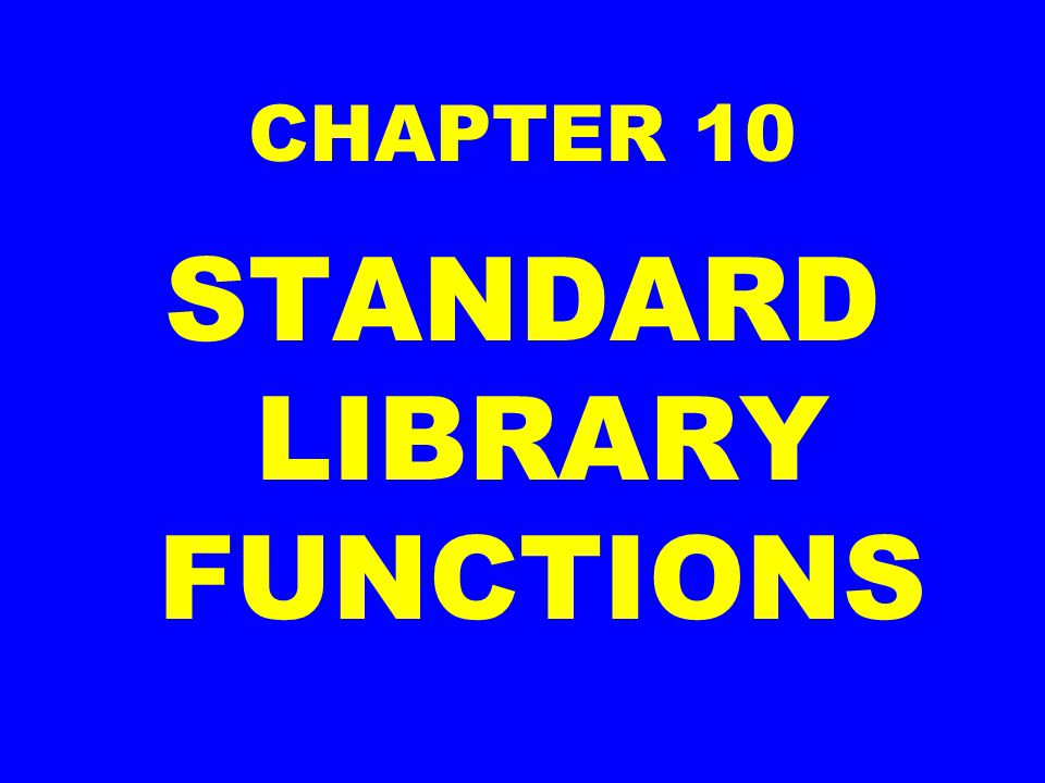 CHAPTER 10 STANDARD LIBRARY FUNCTIONS