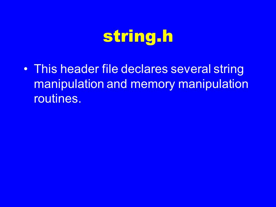 string.h This header file declares several string manipulation and memory manipulation routines.