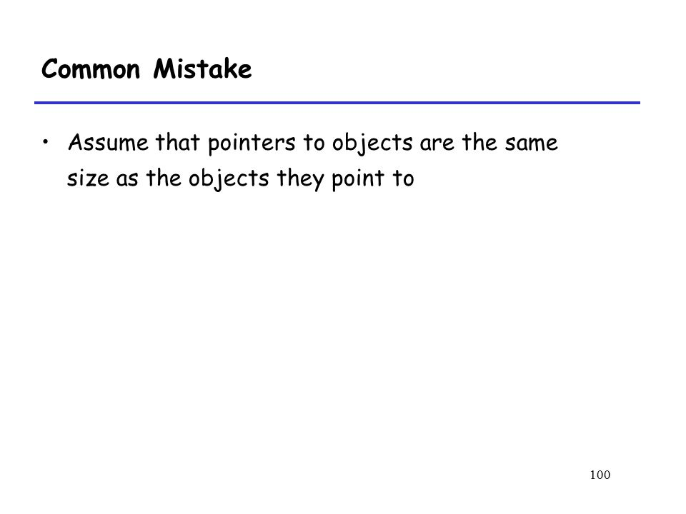 100 Common Mistake Assume that pointers to objects are the same size as the objects they point to