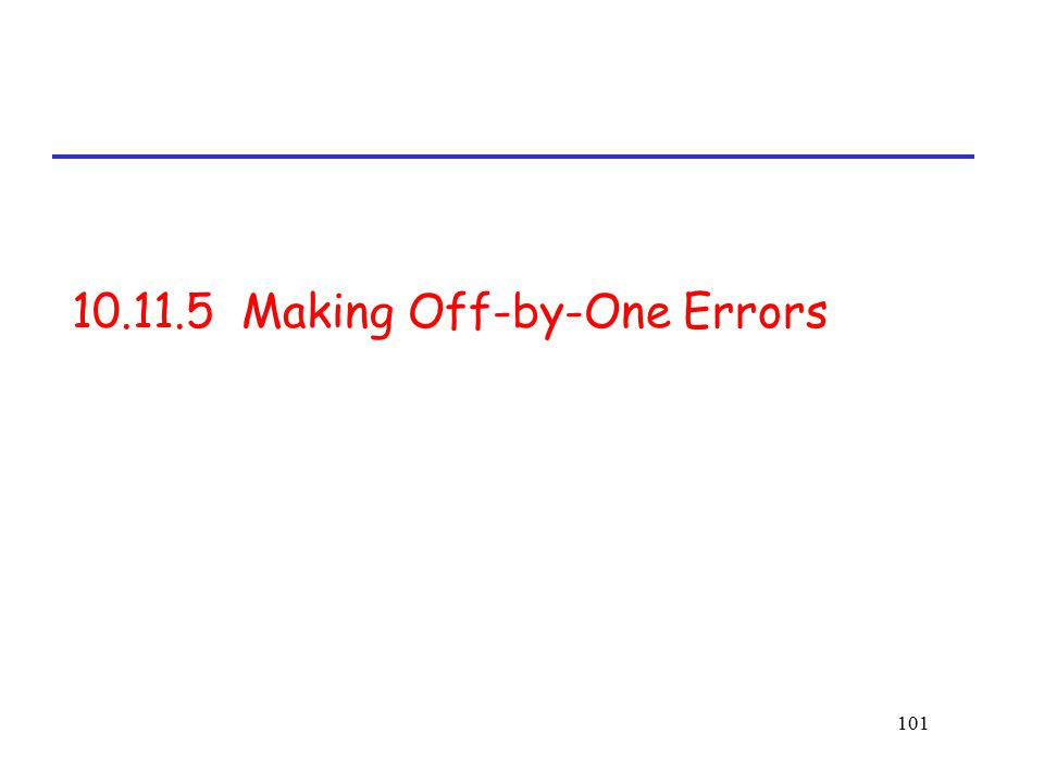 101 10.11.5 Making Off-by-One Errors